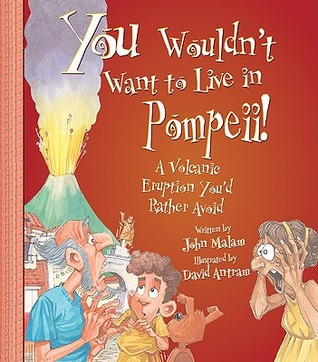 You Wouldn't Want to Live in Pompeii! A Volcanic Eruption You... by John Malam