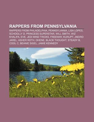 Rappers from Pennsylvania: Rappers from Philadelphia, Pennsylvania, Lisa Lopes, Schoolly D, Princess Superstar, Will Smith, Wiz Khalifa, Eve