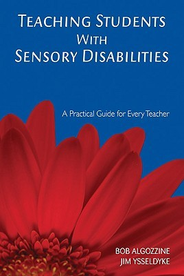 Teaching Students With Sensory Disabilities: A Practical Guide For Every Teacher
