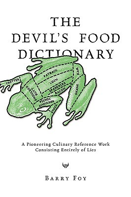 The Devils Food Dictionary: A Pioneering Culinary Reference Work Consisting Entirely of Lies
