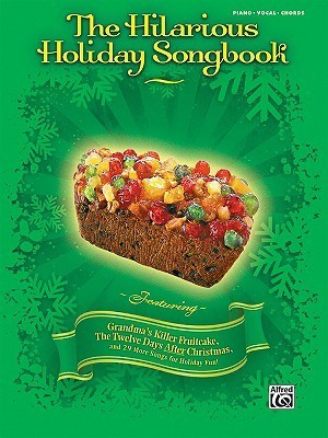 The Hilarious Holiday Songbook: Featuring Grandma's Killer Fruitcake, the Twelve Days After Christmas, and 29 More Songs for Holiday Fun!