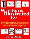 Written and Illustrated By--: A Revolutionary Two-Brain Approach for Teaching Students How to Write and Illustrate Amazing Books
