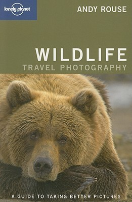 Lonely Planet Wildlife Travel Photography: A Guide to Taking Better Pictures