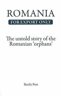 Romania For Export Only: The Untold Story Of The Romanian Orphans