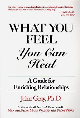 What You Feel, You Can Heal: A Guide for Enriching Relationships