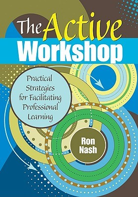 The Active Workshop: Practical Strategies for Facilitating Professional Learning