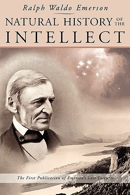 Natural History of the Intellect: The Last Lectures of Ralph Waldo Emerson
