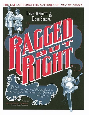 ragged-but-right-black-traveling-shows-coon-songs-and-the-dark-pathway-to-blues-and-jazz