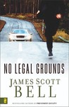 No Legal Grounds by James Scott Bell