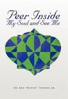 "Peer Inside My Soul and See Me by De Ann ""Native"" Townes Jr."