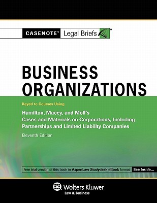 Casenote Legal Briefs: Business Organizations Keyed to Hamilton, Macey, & Moll's Cases and Materials on Corporations, 11th Ed.