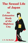 The Sexual Life of Japan: An Exhaustive Study of the Nightless City