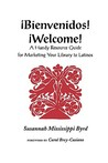 Bienvenidos! Welcome!: A Handy Resource Guide for Marketing Your Library to Latinos
