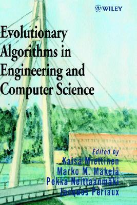 Evolutionary Algorithms in Engineering and Computer Science: Recent Advances in Genetic Algorithms, Evolution Strategies, Evolutionary Programming, Genetic Programming, and Industrial Applications