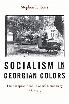 Socialism in Georgian Colors: The European Road to Social Democracy, 1883-1917