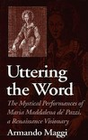 Uttering the Word: The Mystical Performances of Maria Maddalena de'Pazzi, a Renaissance Visionary