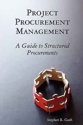 Project Procurement Management: A Guide to Structured Procurements