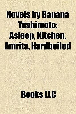 Novels by Banana Yoshimoto: Asleep, Kitchen, Amrita, Hardboiled