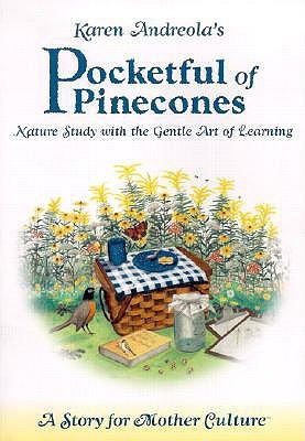 Pocketful Of Pinecones: Nature Study With The Gentle Art Of Learning:A Story For Mother Culture
