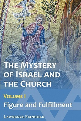 The Mystery of Israel and the Church, Vol. 1: Figure and Fulfillment