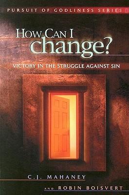 How Can I Change? Biblical Hope for Lasting Change by Robin Boisvert