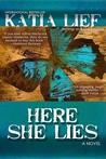 Here She Lies by Katia Lief (aka Karen Ellis)