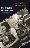 The Trouble Between Us: An Uneasy History of White and Black Women in the Feminist Movement