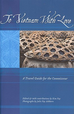 To Vietnam With Love: A Travel Guide for the Connoisseur