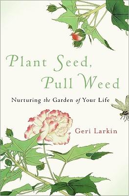 Plant Seed, Pull Weed by Geri Larkin