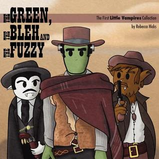 Free Epub The Green, the Bleh and the Fuzzy: The First Little Vampires Collection