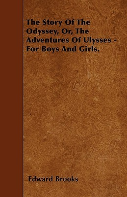 The Story Of The Odyssey, Or, The Adventures Of Ulysses - For Boys And Girls.