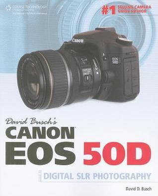 David Busch's Canon EOS 50D: Guide to Digital SLR Photography