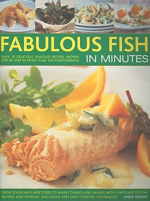 Fabulous Fish in Minutes: Over 70 Delicious Seafood Recipes Shown Step by Step in More Than 300 Photographs, from Soups and Appetizers to Main Courses and Salads, with Hints and Tips on Buying and Storing, and Quick and Easy Cooking Techniques