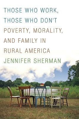 Those Who Work, Those Who Don't: Poverty, Morality, and Family in Rural America