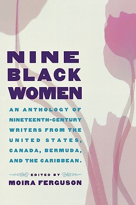 nine-black-women-an-anthology-of-nineteenth-century-writers-from-the-united-states-canada-bermuda-and-the-caribbean