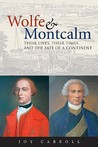 Wolfe & Montcalm: Their Lives, Their Times, and the Fate of a Continent