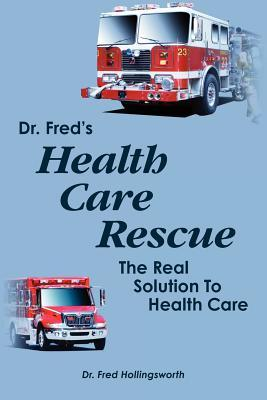 dr-fred-s-healthcare-rescue-the-real-solution-to-healthcare