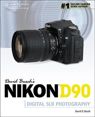 David Buschs Nikon D90 Guide to Digital SLR Photography
