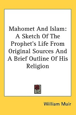 Mahomet and Islam by William Muir