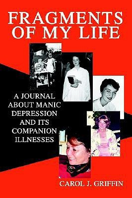 Fragments of My Life: A Journal About Manic Depression And Its Companion Illnesses