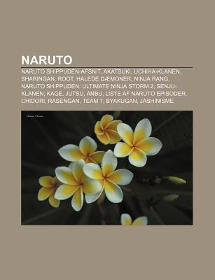 Naruto: Naruto Shippuden-Afsnit, Akatsuki, Uchiha-Klanen, Sharingan, Root, Halede Daemoner, Ninja Rang, Naruto Shippuden: Ultimate Ninja Storm 2