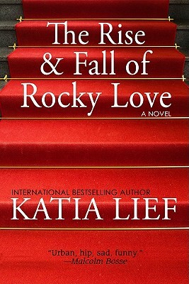 The Rise and Fall of Rocky Love by Katia Lief (aka Karen Ellis)