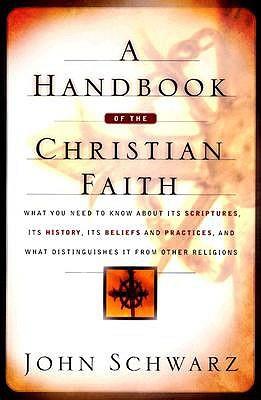 A Handbook of the Christian Faith by John Schwarz