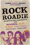 """Rock Roadie: Backstage And Confidential With Hendrix, Elvis, The """"Animals"""", Tina Turner, And An All Star Cast"""