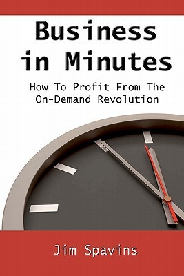 Business in Minutes: The on Demand Revolution and How to Profit from It