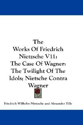 The Case of Wagner/The Twilight of the Idols/Nietzsche contra Wagner