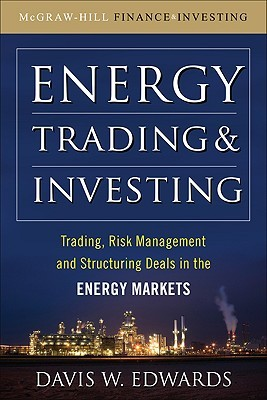 Energy Trading and Investing: Trading, Risk Management, And Structuring Deals In The Energy Markets