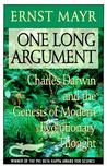 One Long Argument: Charles Darwin and the Genesis of Modern Evolutionary Thought