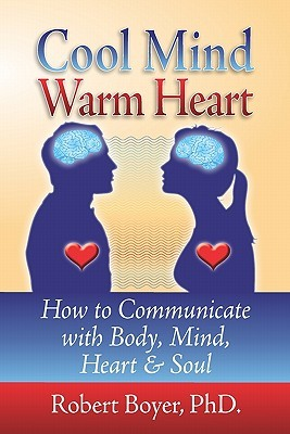 Cool Mind Warm Heart: How To Communicate With Body, Mind, Heart, And Soul