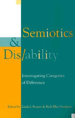 Semiotics and Dis/Ability: Interrogating Categories of Difference
